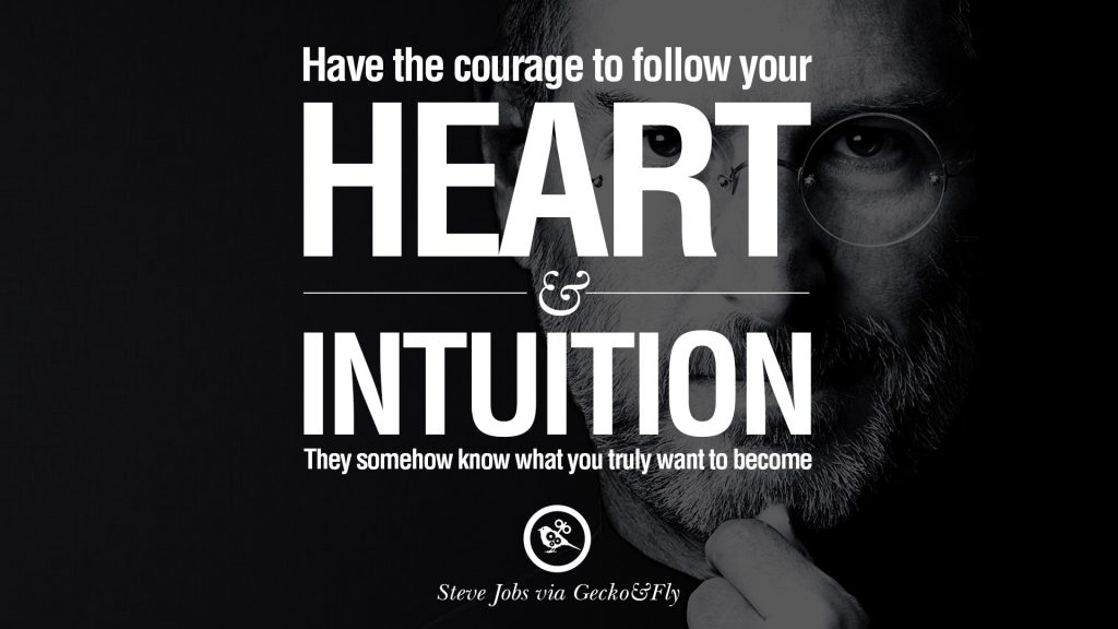 "Steve jobs say: ""Follow your own heart!"""